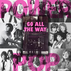 """Go All The Way: A Literary Appreciation of Power Pop"" Cover"