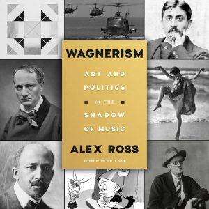Wagnerism: Art and Politics in the Shadow of Music by Alex Ross Cover graphic
