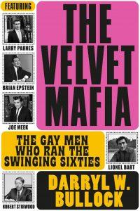 The Velvet Mafia: The Gay Men Who Ran the Swinging Sixties