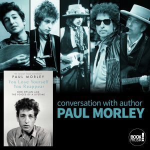 You Lose Yourself, You Reappear: Bob Dylan and the Voices of a Lifetime discussion with author Paul Morley
