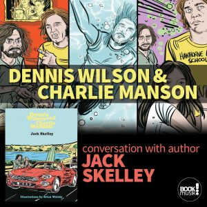 Dennis Wilson and Charlie Manson conversation with author Jack Skelley