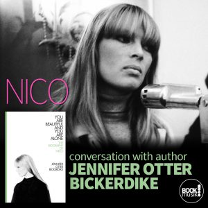 You Are Beautiful and You Are Alone: The Biography of Nico discussion with author Jennifer Otter Bickerdike