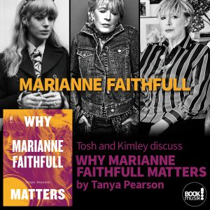Tosh and Kimley discuss Why Marianne Faithfull Matters by Tanya Pearson
