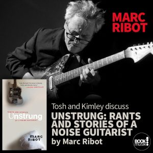 Tosh and Kimley discuss Unstrung: Rants and Stories of a Noise Guitarist by Marc Ribot